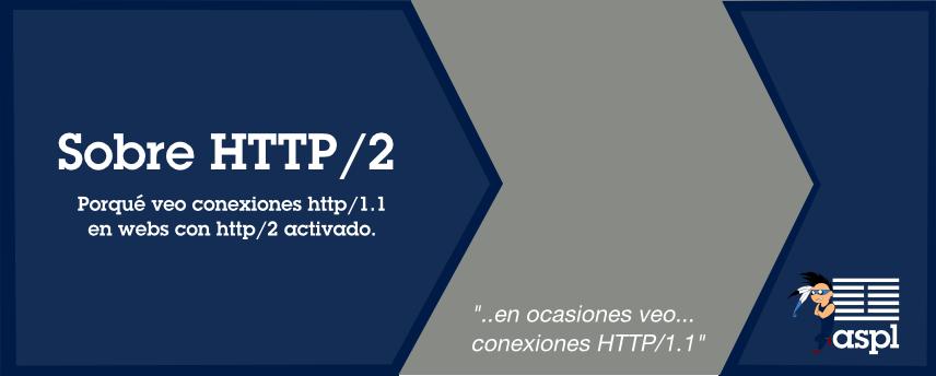 PorQue-Veo-HTTP11-con-HTTP2-activado